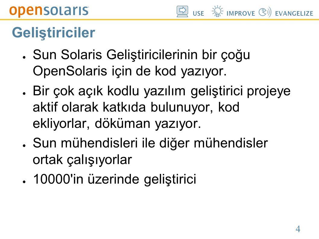 4 USEIMPROVEEVANGELIZE Geliştiriciler ● Sun Solaris Geliştiricilerinin bir çoğu OpenSolaris için de kod yazıyor. ● Bir çok açık kodlu yazılım geliştir
