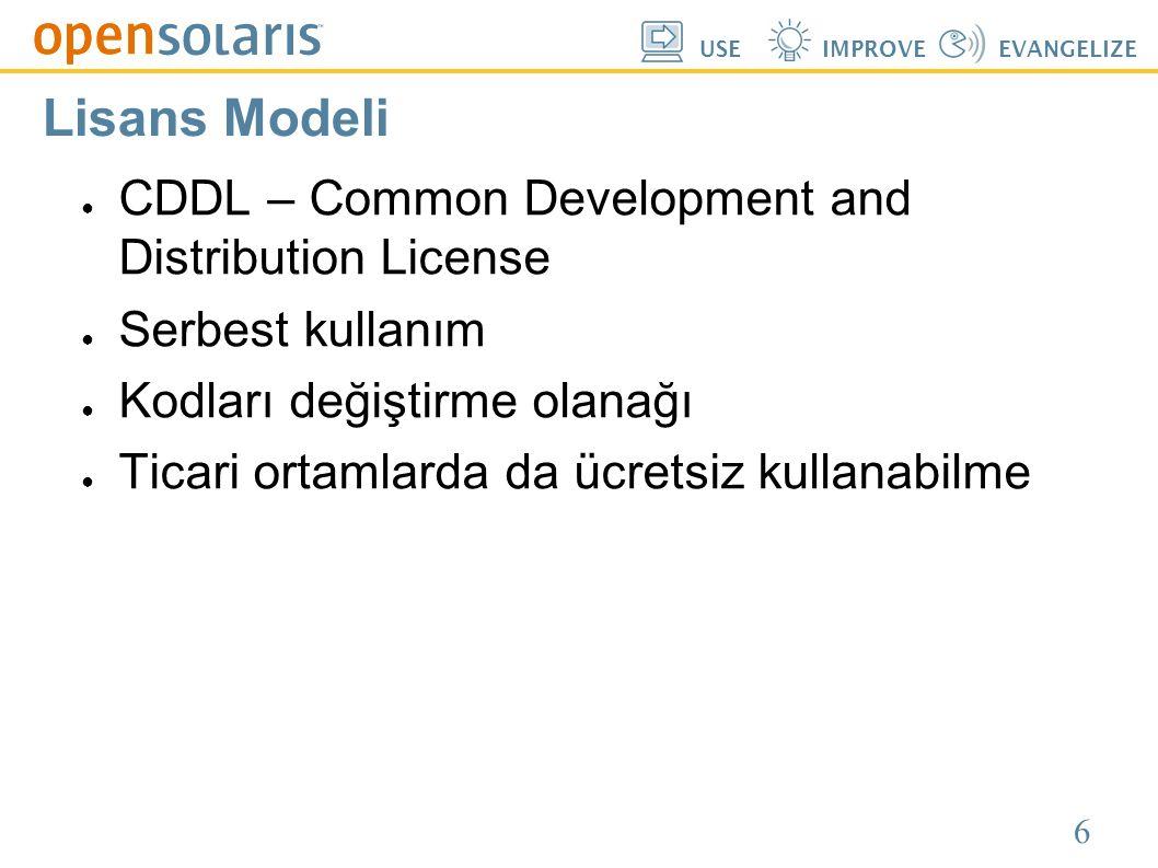 6 USEIMPROVEEVANGELIZE Lisans Modeli ● CDDL – Common Development and Distribution License ● Serbest kullanım ● Kodları değiştirme olanağı ● Ticari ortamlarda da ücretsiz kullanabilme