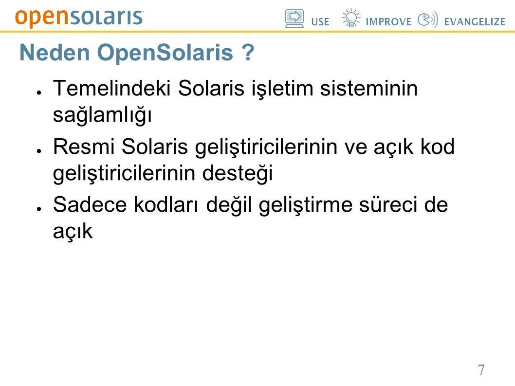 7 USEIMPROVEEVANGELIZE Neden OpenSolaris ? ● Temelindeki Solaris işletim sisteminin sağlamlığı ● Resmi Solaris geliştiricilerinin ve açık kod geliştir
