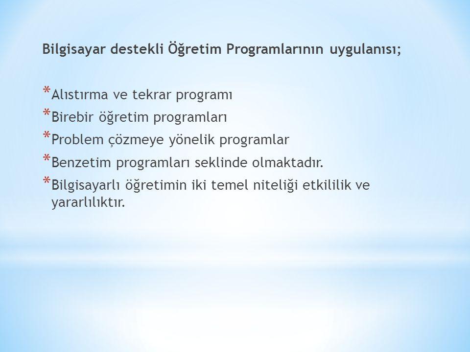 Bilgisayar destekli Öğretim Programlarının uygulanısı; * Alıstırma ve tekrar programı * Birebir öğretim programları * Problem çözmeye yönelik programl