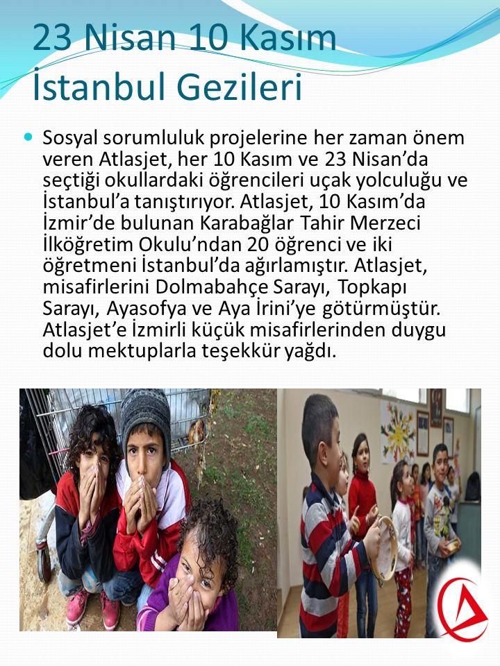 23 Nisan 10 Kasım İstanbul Gezileri Sosyal sorumluluk projelerine her zaman önem veren Atlasjet, her 10 Kasım ve 23 Nisan'da seçtiği okullardaki öğrencileri uçak yolculuğu ve İstanbul'a tanıştırıyor.