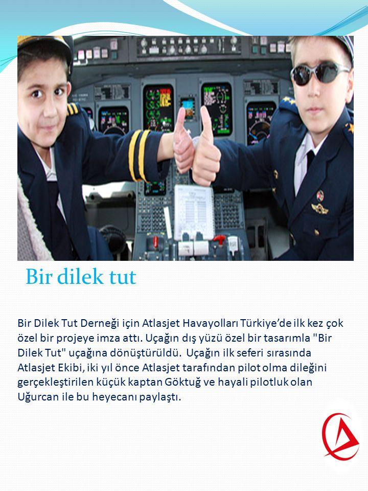 Bir Dilek Tut Derneği için Atlasjet Havayolları Türkiye'de ilk kez çok özel bir projeye imza attı.