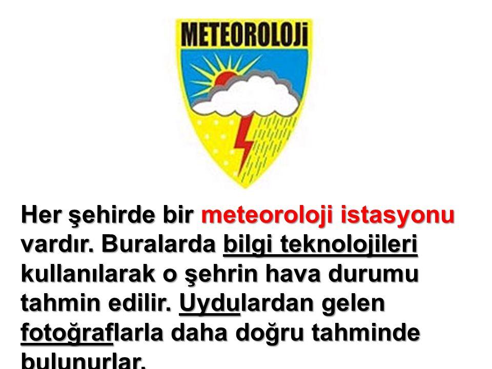 Her şehirde bir meteoroloji istasyonu vardır.