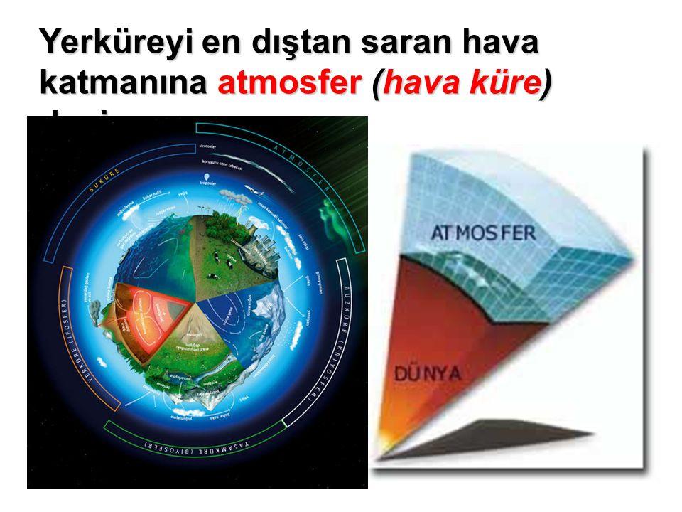 Yerküreyi en dıştan saran hava katmanına atmosfer (hava küre) denir.