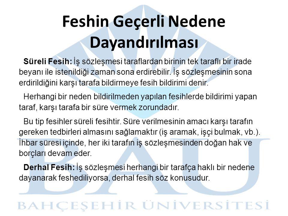 Feshin Geçerli Nedene Dayandırılması Süreli Fesih: İş sözleşmesi taraflardan birinin tek taraflı bir irade beyanı ile istenildiği zaman sona erdirebilir.