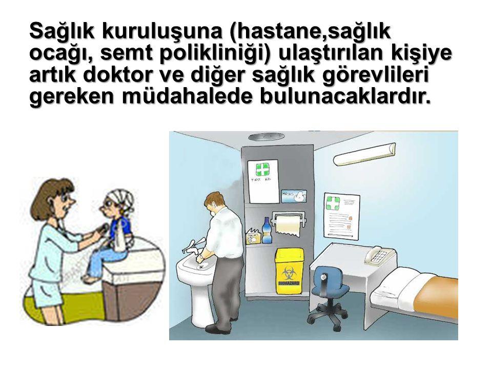 Sağlık kuruluşuna (hastane,sağlık ocağı, semt polikliniği) ulaştırılan kişiye artık doktor ve diğer sağlık görevlileri gereken müdahalede bulunacaklardır.