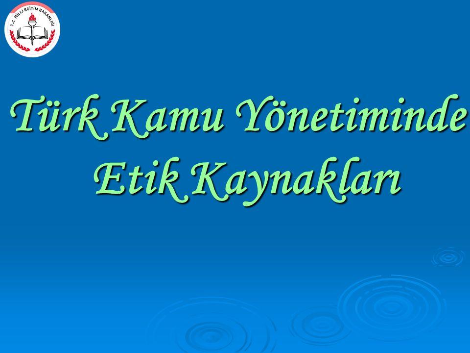 Türk Kamu Yönetiminde Etik Kaynakları