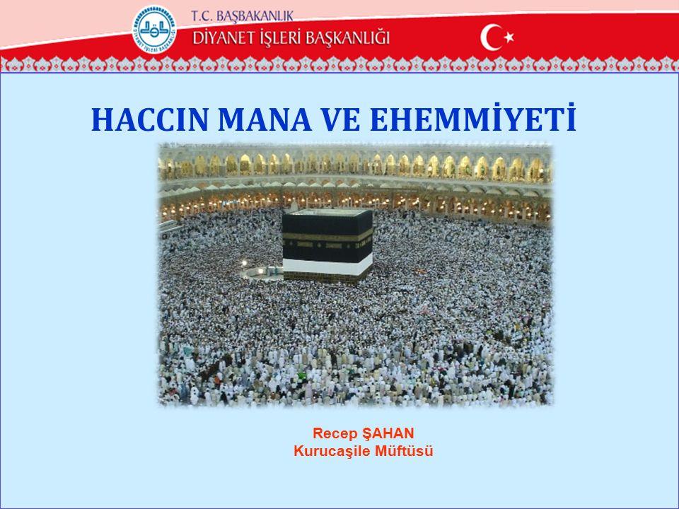 وَلِلّهِ عَلَى النَّاسِ حِجُّ الْبَيْتِ مَنِ اسْتَطَاعَ إِلَيْهِ سَبِيلاً …Yoluna gücü yetenlerin o evi haccetmesi, Allah ın insanlar üzerinde bir hakkıdır… Al-i İmran 97 Hac İslam'ın beş esasından birisidir.Nitekim Hadis- Şerifte şöyle buyurulur: