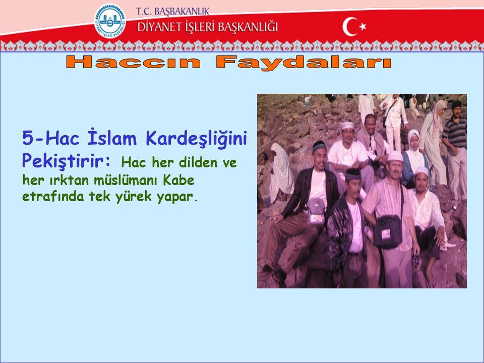 5-Hac İslam Kardeşliğini Pekiştirir: Hac her dilden ve her ırktan müslümanı Kabe etrafında tek yürek yapar.