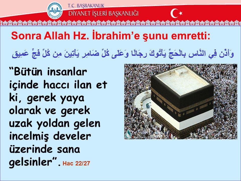 "Sonra Allah Hz. İbrahim'e şunu emretti: وَأَذِّن فِي النَّاسِ بِالْحَجِّ يَأْتُوكَ رِجَالًا وَعَلَى كُلِّ ضَامِرٍ يَأْتِينَ مِن كُلِّ فَجٍّ عَمِيقٍ ""B"