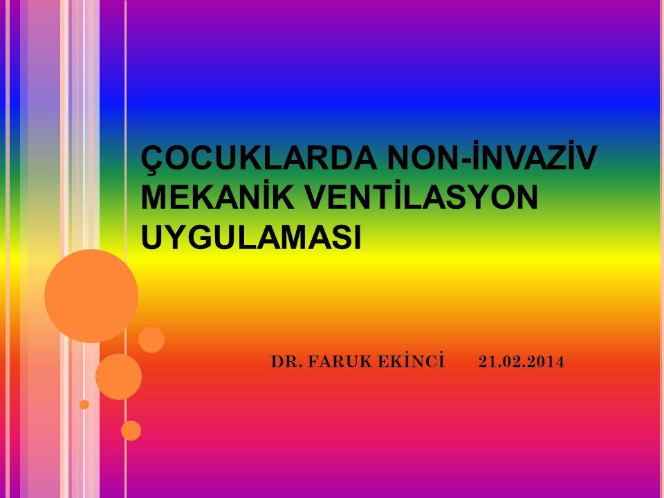 ÇOCUKLARDA NON-İNVAZİV MEKANİK VENTİLASYON UYGULAMASI DR. FARUK EKİNCİ 21.02.2014