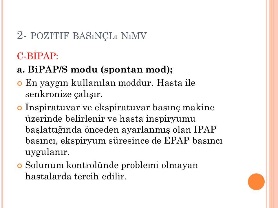 C-BİPAP: a. BiPAP/S modu (spontan mod); En yaygın kullanılan moddur.
