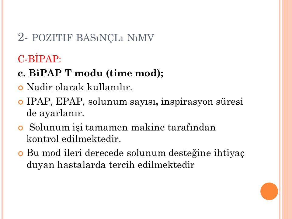 2- POZITIF BASıNÇLı NıMV C-BİPAP: c. BiPAP T modu (time mod); Nadir olarak kullanılır.