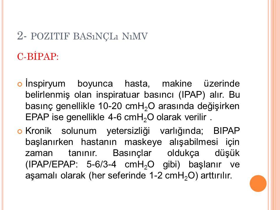 2- POZITIF BASıNÇLı NıMV C-BİPAP: İnspiryum boyunca hasta, makine üzerinde belirlenmiş olan inspiratuar basıncı (IPAP) alır.