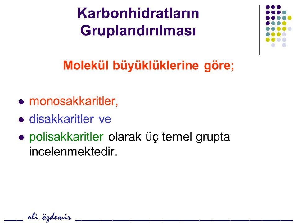 Karbonhidratların Gruplandırılması Molekül büyüklüklerine göre; monosakkaritler, disakkaritler ve polisakkaritler olarak üç temel grupta incelenmektedir.