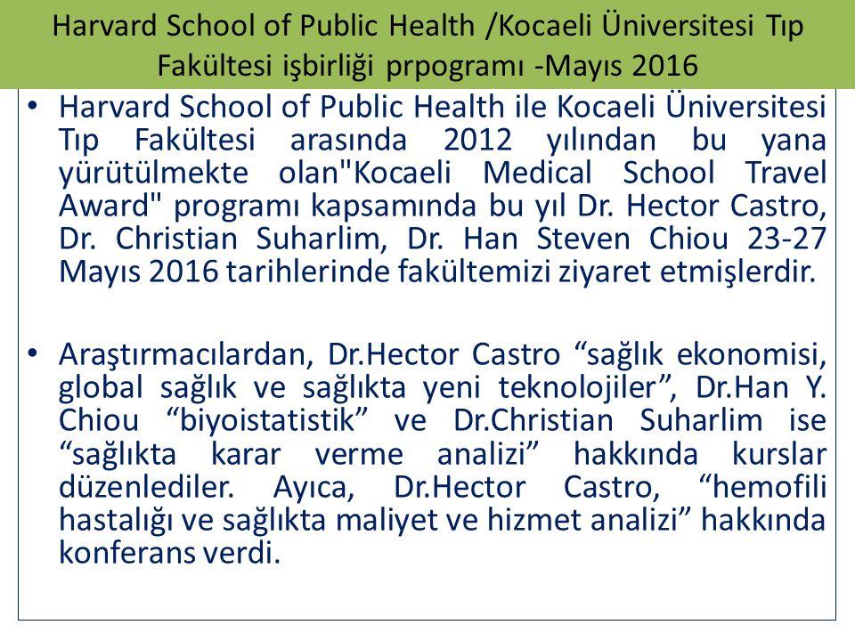 Harvard School of Public Health ile Kocaeli Üniversitesi Tıp Fakültesi arasında 2012 yılından bu yana yürütülmekte olan Kocaeli Medical School Travel Award programı kapsamında bu yıl Dr.