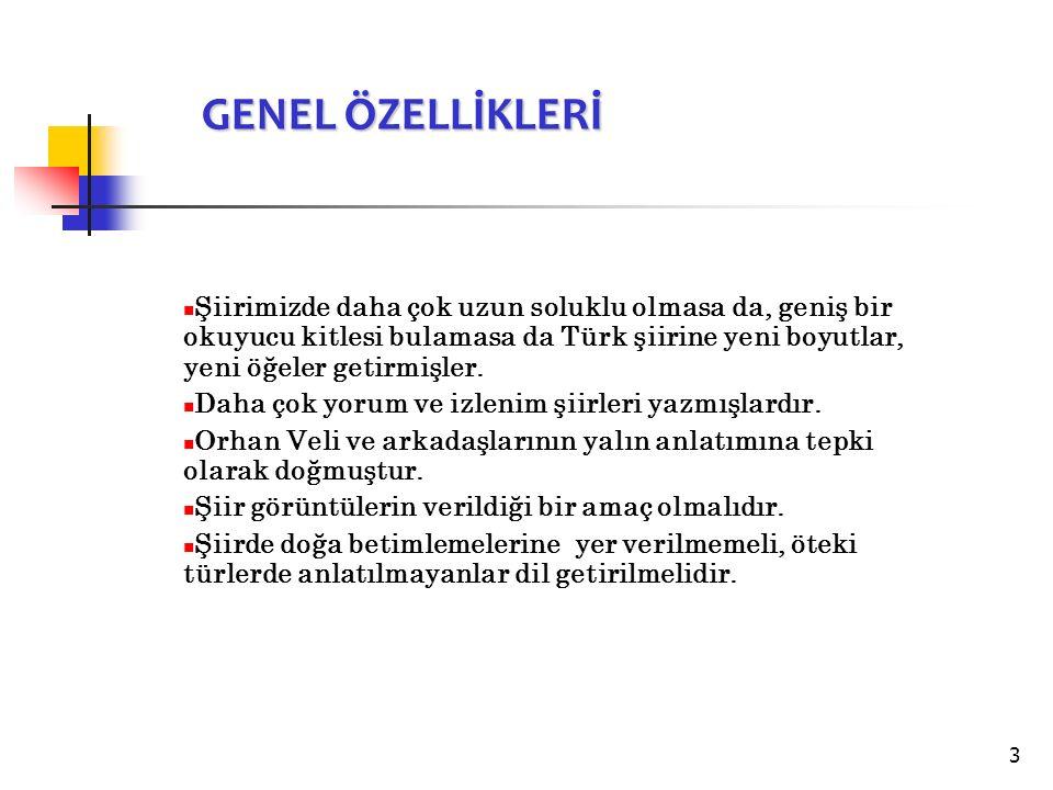 3 Şiirimizde daha çok uzun soluklu olmasa da, geniş bir okuyucu kitlesi bulamasa da Türk şiirine yeni boyutlar, yeni öğeler getirmişler.