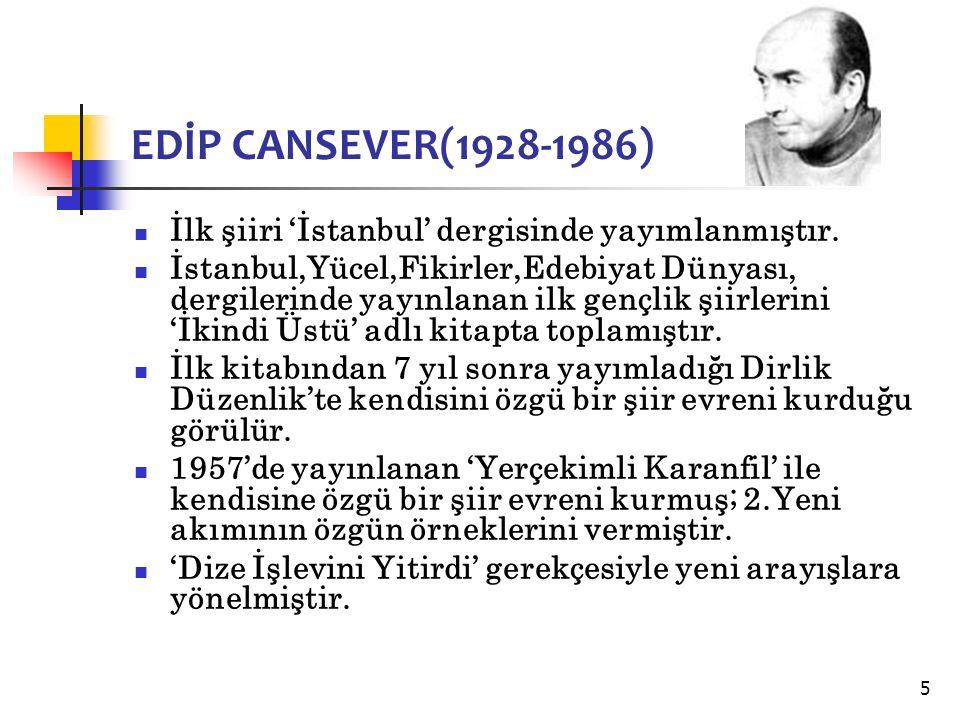 5 EDİP CANSEVER(1928-1986) İlk şiiri 'İstanbul' dergisinde yayımlanmıştır.