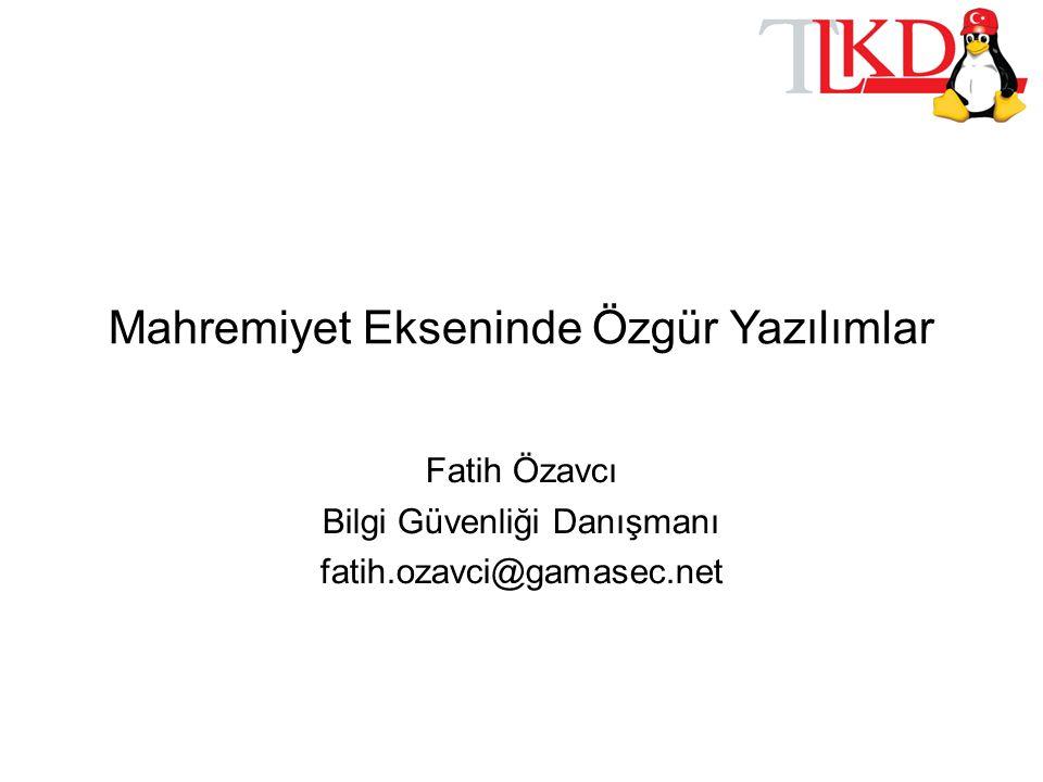 Mahremiyet Ekseninde Özgür Yazılımlar Fatih Özavcı Bilgi Güvenliği Danışmanı fatih.ozavci@gamasec.net