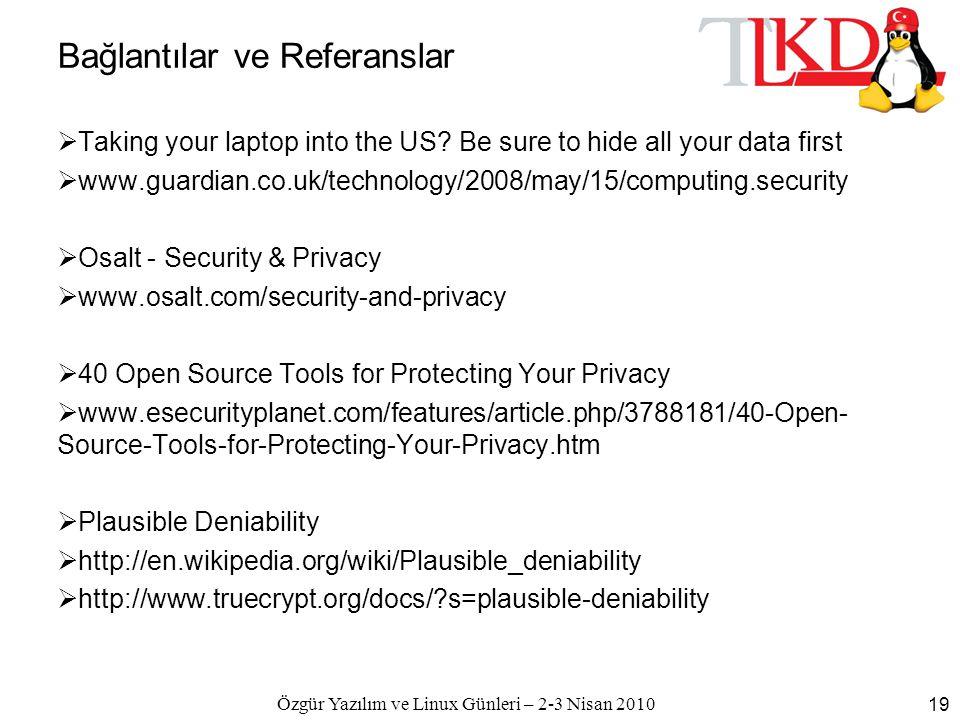 Özgür Yazılım ve Linux Günleri – 2-3 Nisan 2010 19 Bağlantılar ve Referanslar  Taking your laptop into the US? Be sure to hide all your data first 