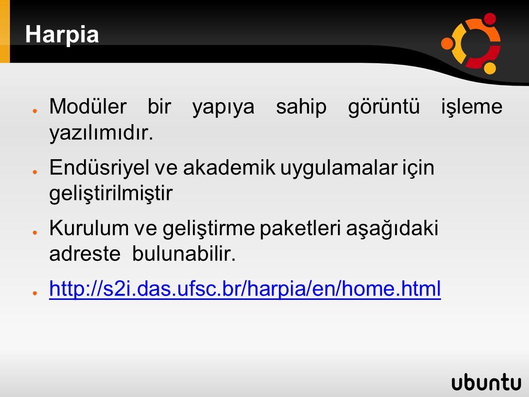 Harpia ● Modüler bir yapıya sahip görüntü işleme yazılımıdır.