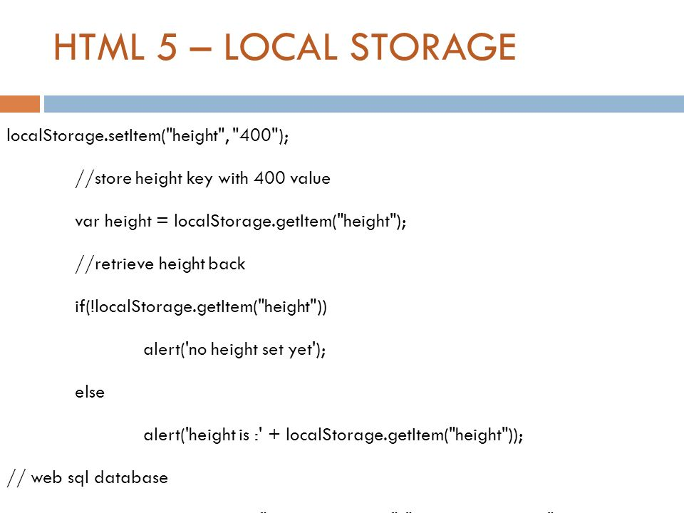 HTML 5 – LOCAL STORAGE localStorage.setItem(
