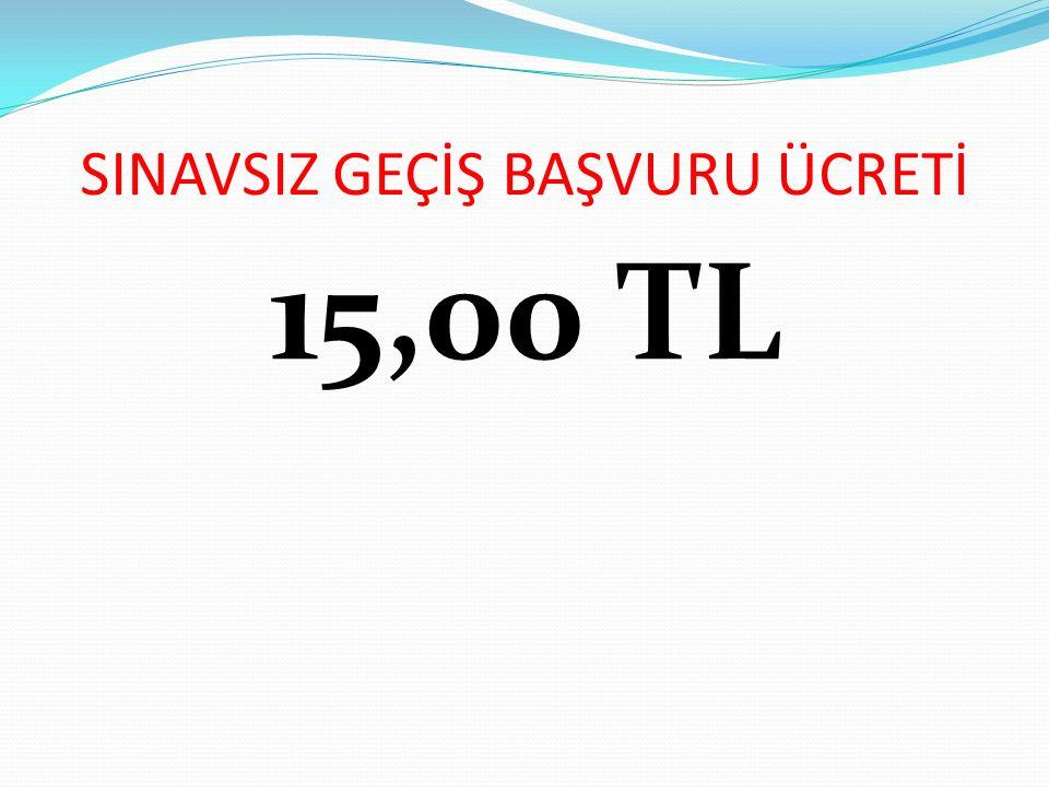 SINAVSIZ GEÇİŞ BAŞVURU ÜCRETİ 15,00 TL