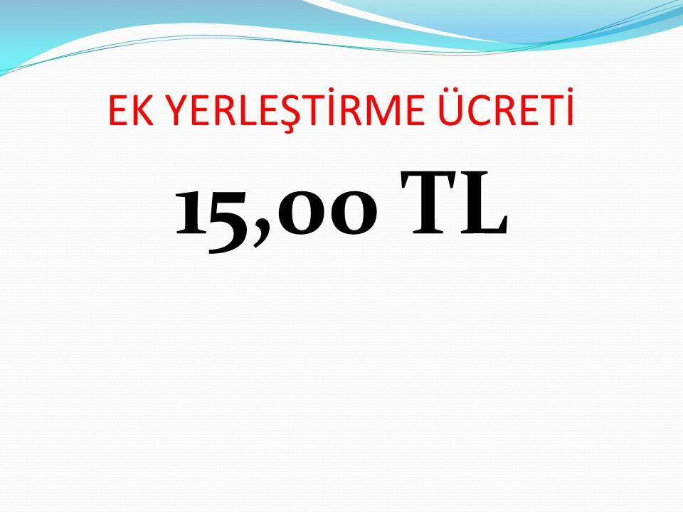 EK YERLEŞTİRME ÜCRETİ 15,00 TL