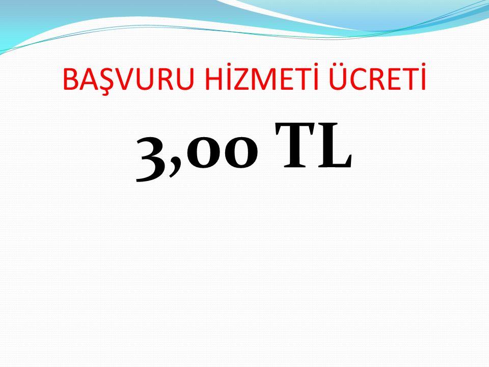 BAŞVURU HİZMETİ ÜCRETİ 3,00 TL