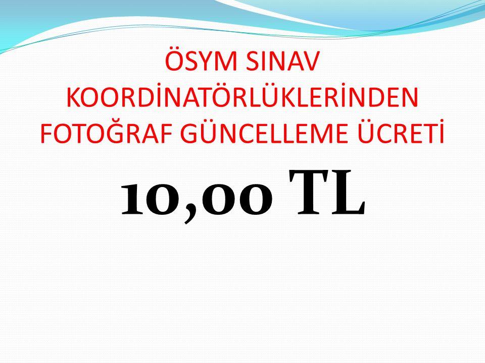 ÖSYM SINAV KOORDİNATÖRLÜKLERİNDEN FOTOĞRAF GÜNCELLEME ÜCRETİ 10,00 TL