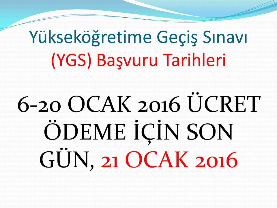 Yükseköğretime Geçiş Sınavı (YGS) Başvuru Tarihleri 6-20 OCAK 2016 ÜCRET ÖDEME İÇİN SON GÜN, 21 OCAK 2016