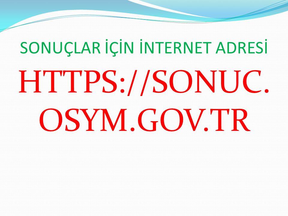 SONUÇLAR İÇİN İNTERNET ADRESİ HTTPS://SONUC. OSYM.GOV.TR