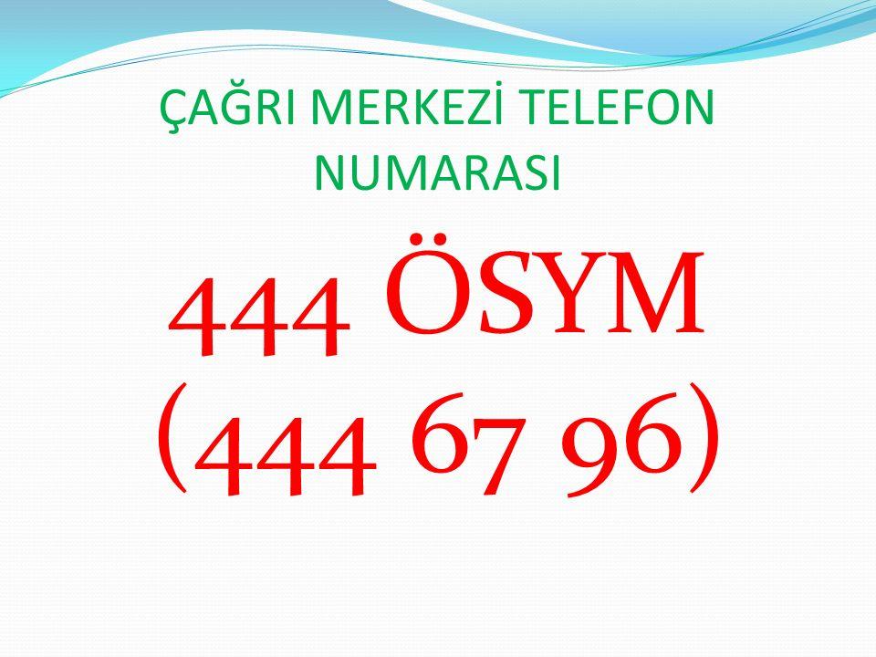ÇAĞRI MERKEZİ TELEFON NUMARASI 444 ÖSYM (444 67 96)