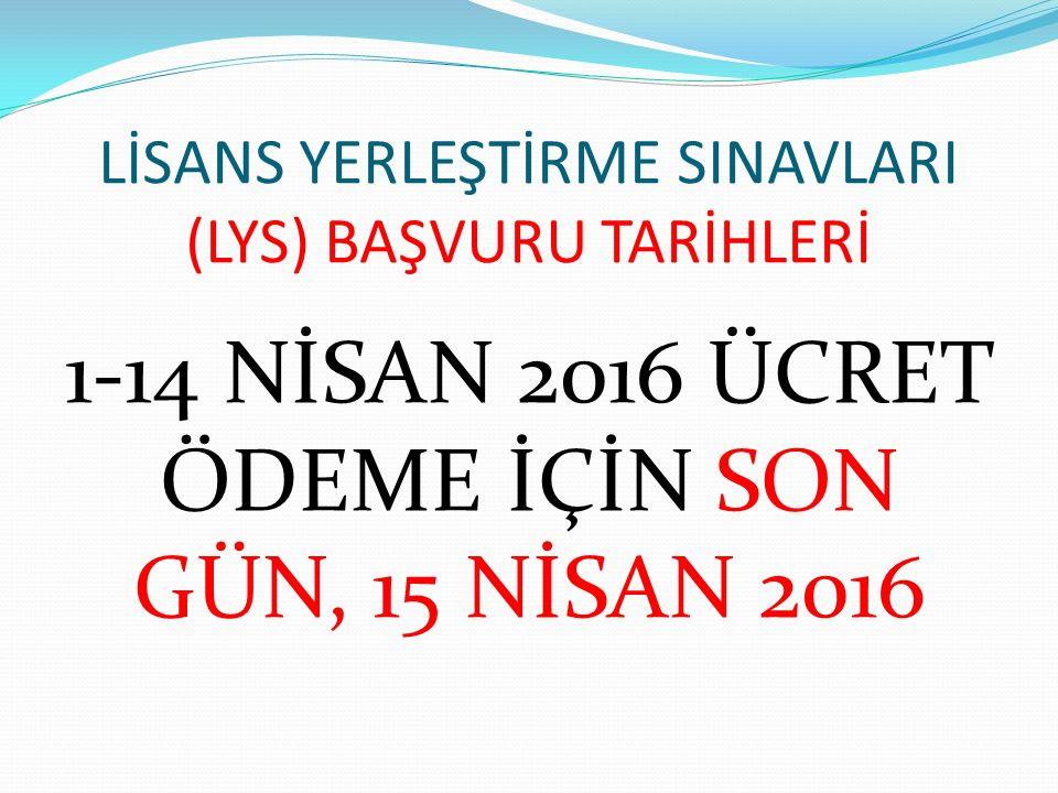 LİSANS YERLEŞTİRME SINAVLARI (LYS) BAŞVURU TARİHLERİ 1-14 NİSAN 2016 ÜCRET ÖDEME İÇİN SON GÜN, 15 NİSAN 2016