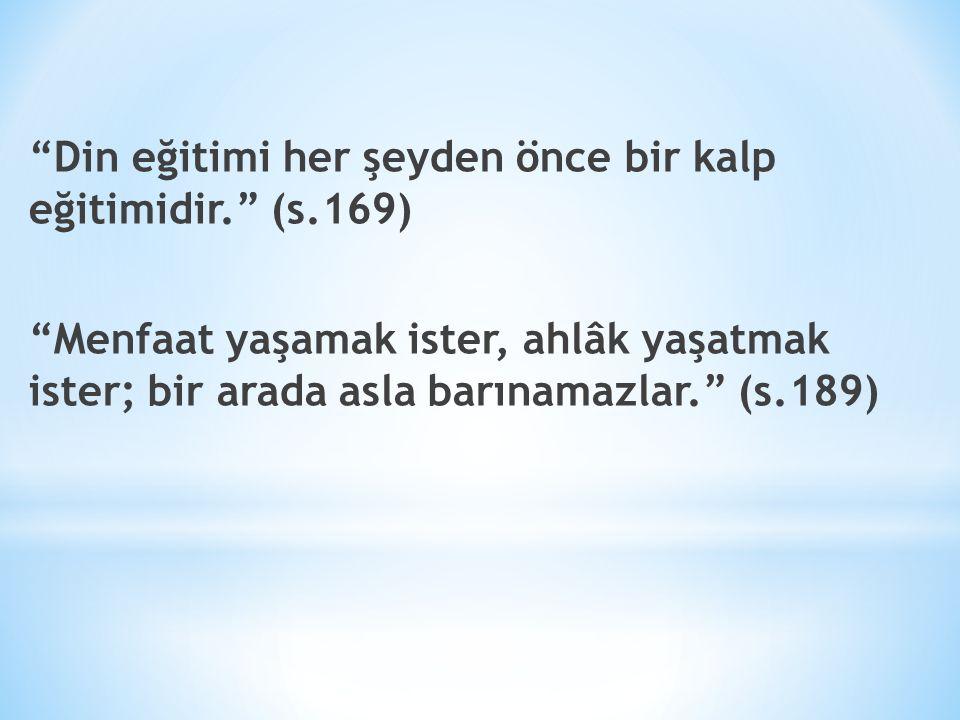 """""""Din eğitimi her şeyden önce bir kalp eğitimidir."""" (s.169) """"Menfaat yaşamak ister, ahlâk yaşatmak ister; bir arada asla barınamazlar."""" (s.189)"""