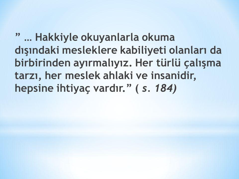… Hakkiyle okuyanlarla okuma dışındaki mesleklere kabiliyeti olanları da birbirinden ayırmalıyız.