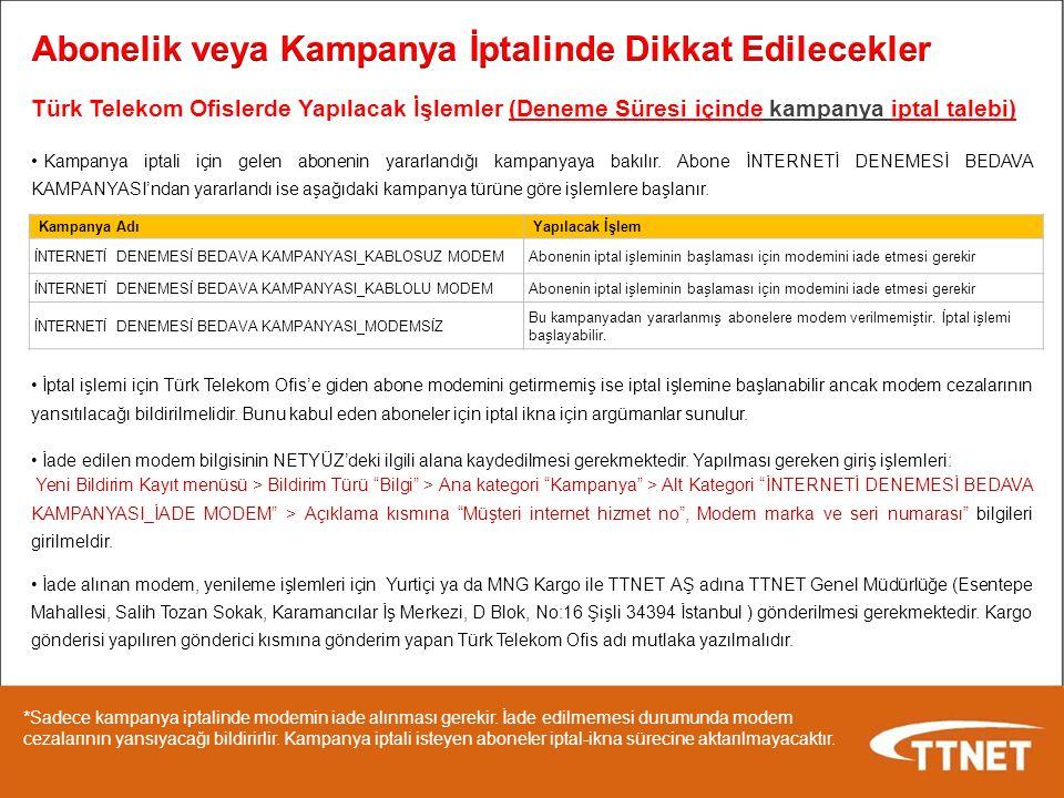 Türk Telekom Ofislerde Yapılacak İşlemler (Deneme Süresi içinde kampanya iptal talebi) Kampanya iptali için gelen abonenin yararlandığı kampanyaya bakılır.