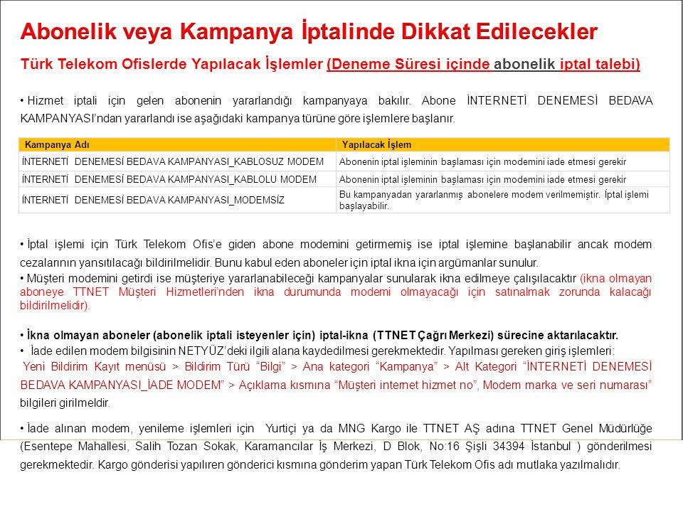 Türk Telekom Ofislerde Yapılacak İşlemler (Deneme Süresi içinde abonelik iptal talebi) Hizmet iptali için gelen abonenin yararlandığı kampanyaya bakılır.