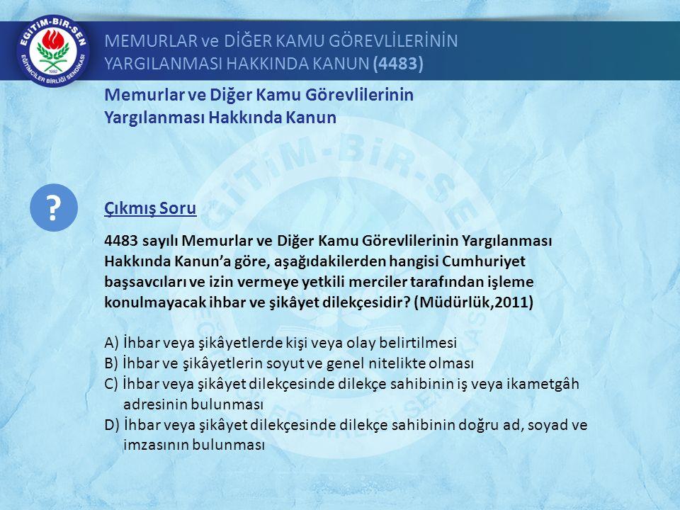 Memurlar ve Diğer Kamu Görevlilerinin Yargılanması Hakkında Kanun MEMURLAR ve DİĞER KAMU GÖREVLİLERİNİN YARGILANMASI HAKKINDA KANUN (4483) 4483 sayılı