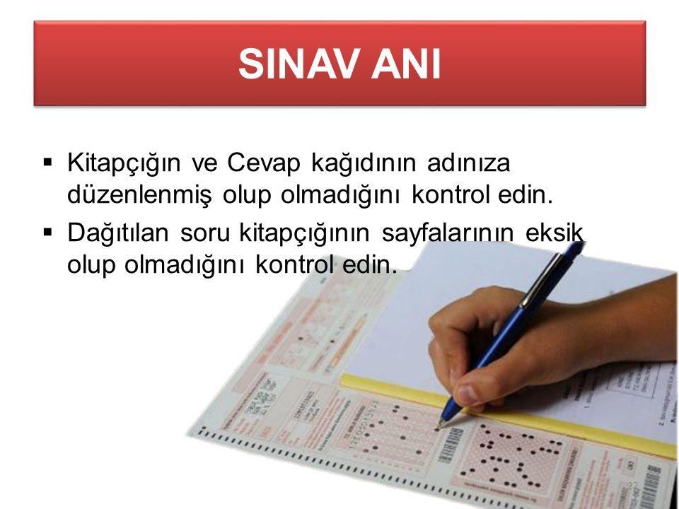 SINAV ANI  Kitapçığın ve Cevap kağıdının adınıza düzenlenmiş olup olmadığını kontrol edin.