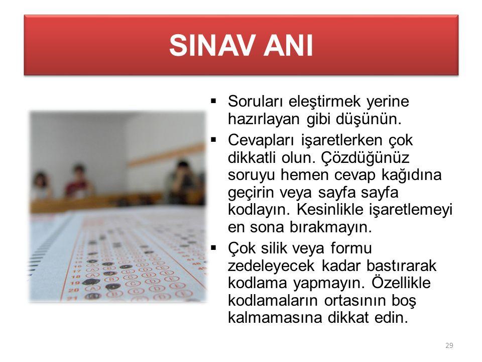 SINAV ANI  Soruları eleştirmek yerine hazırlayan gibi düşünün.