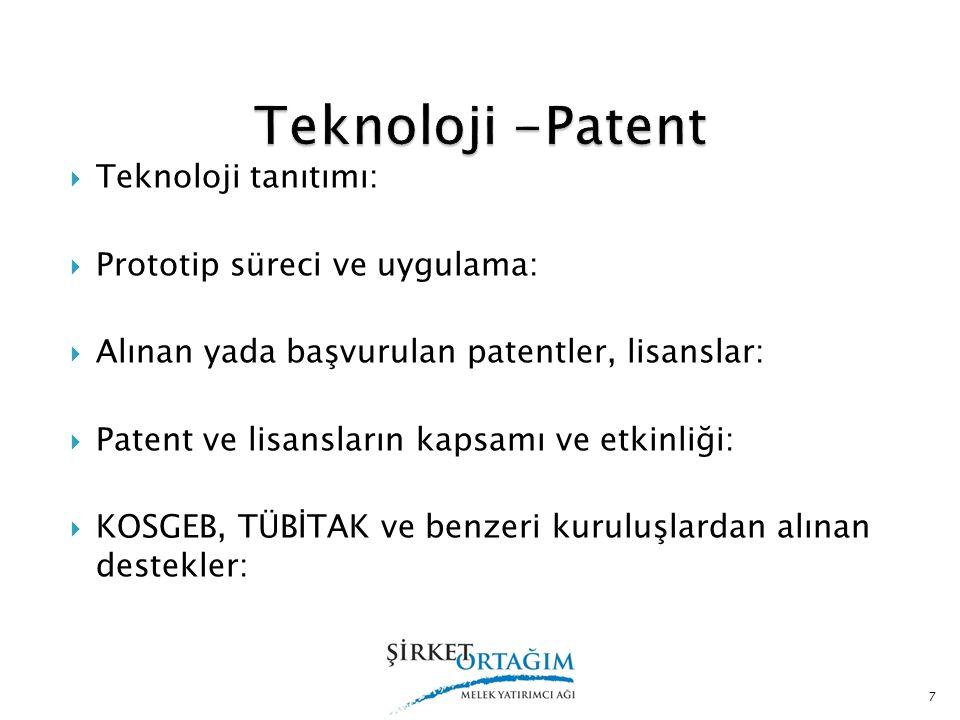  Teknoloji tanıtımı:  Prototip süreci ve uygulama:  Alınan yada başvurulan patentler, lisanslar:  Patent ve lisansların kapsamı ve etkinliği:  KO