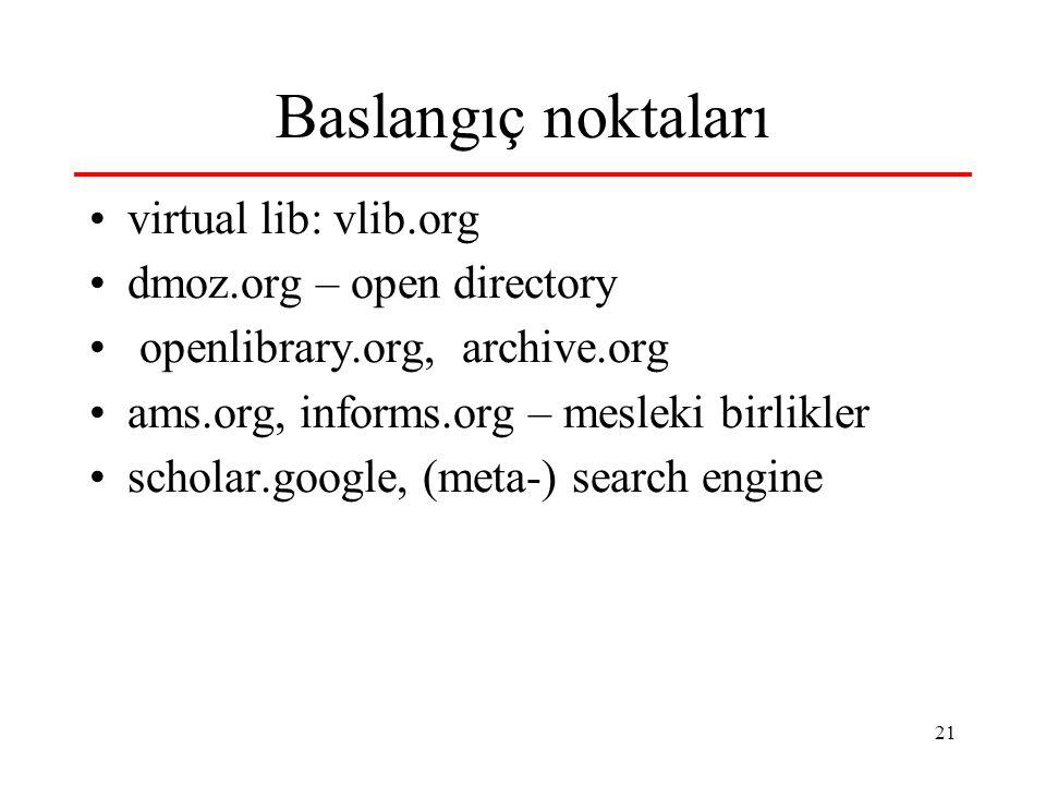 21 Baslangıç noktaları virtual lib: vlib.org dmoz.org – open directory openlibrary.org, archive.org ams.org, informs.org – mesleki birlikler scholar.google, (meta-) search engine
