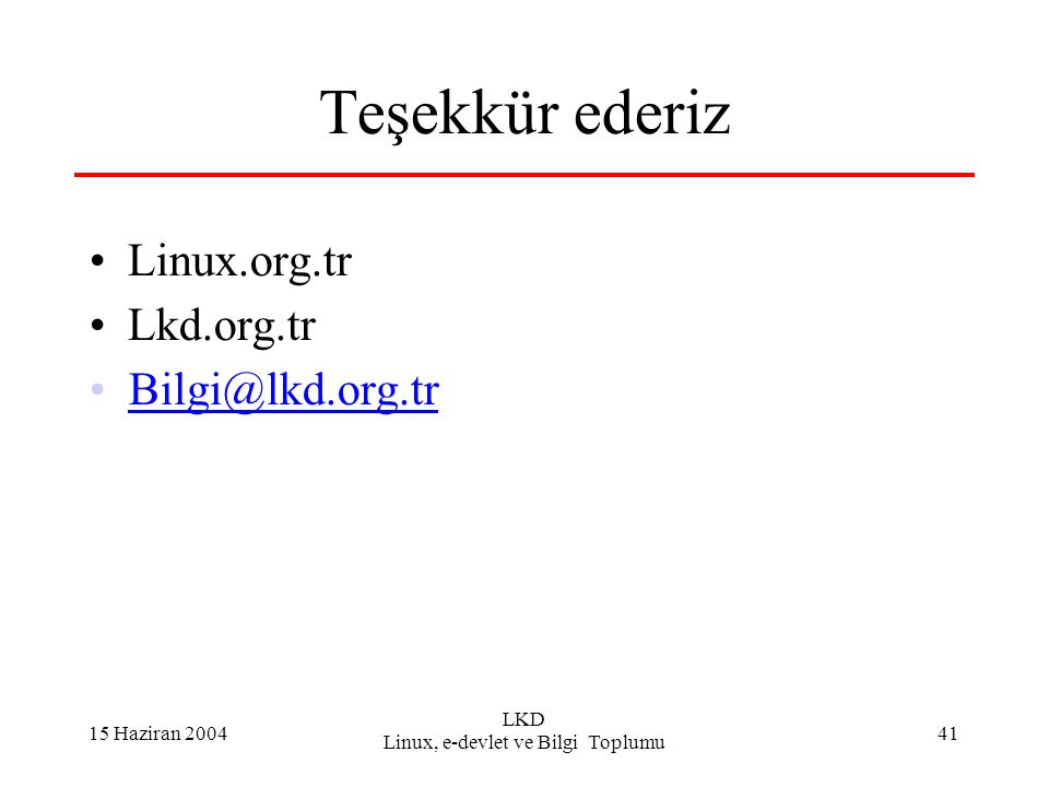 15 Haziran 2004 LKD Linux, e-devlet ve Bilgi Toplumu 41 Teşekkür ederiz Linux.org.tr Lkd.org.tr Bilgi@lkd.org.tr