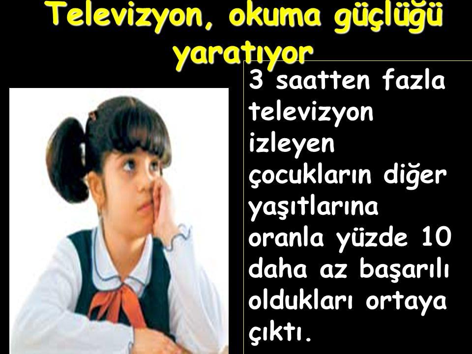 Televizyon, okuma güçlüğü yaratıyor 3 saatten fazla televizyon izleyen çocukların diğer yaşıtlarına oranla yüzde 10 daha az başarılı oldukları ortaya