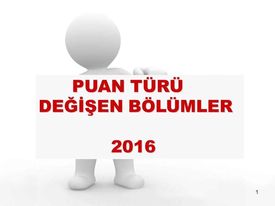 1 PUAN TÜRÜ DEĞİŞEN BÖLÜMLER PUAN TÜRÜ DEĞİŞEN BÖLÜMLER 2016 2016