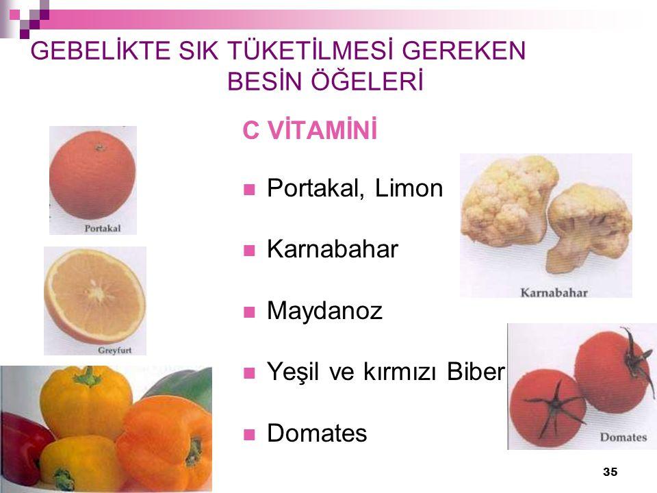 35 GEBELİKTE SIK TÜKETİLMESİ GEREKEN BESİN ÖĞELERİ C VİTAMİNİ Portakal, Limon Karnabahar Maydanoz Yeşil ve kırmızı Biber Domates