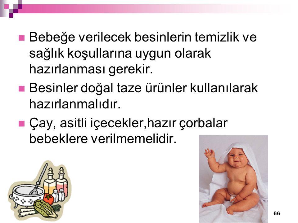 66 Bebeğe verilecek besinlerin temizlik ve sağlık koşullarına uygun olarak hazırlanması gerekir.