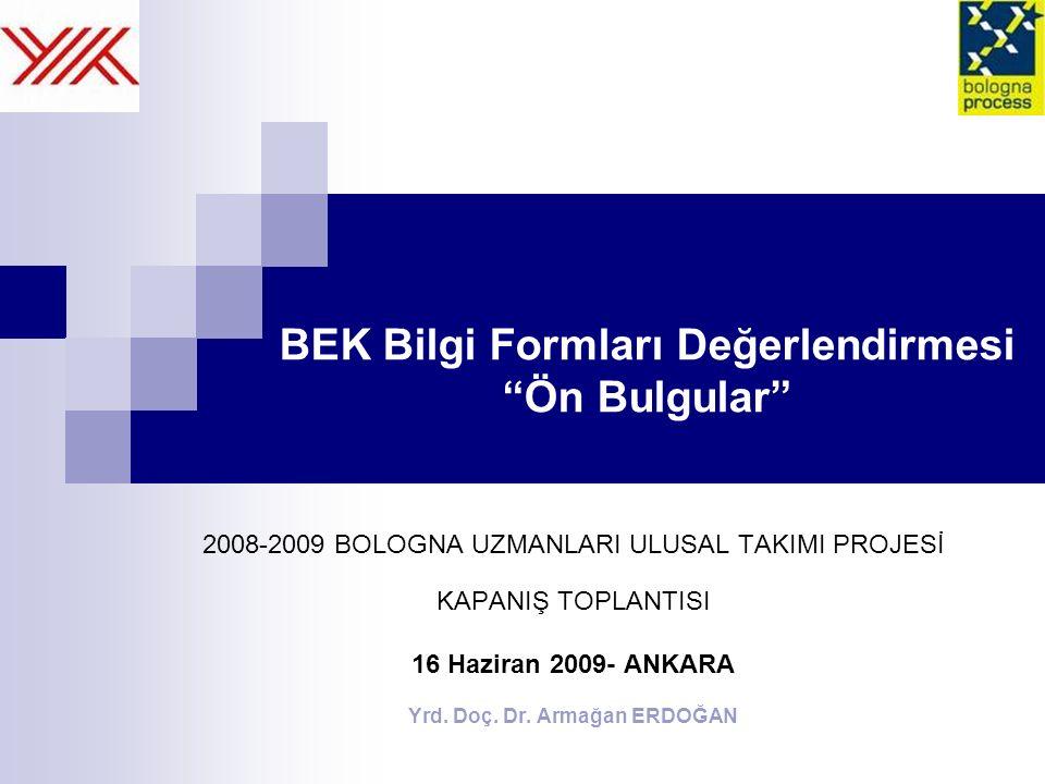 BEK Bilgi Formları Değerlendirmesi Ön Bulgular 2008-2009 BOLOGNA UZMANLARI ULUSAL TAKIMI PROJESİ KAPANIŞ TOPLANTISI 16 Haziran 2009- ANKARA Yrd.