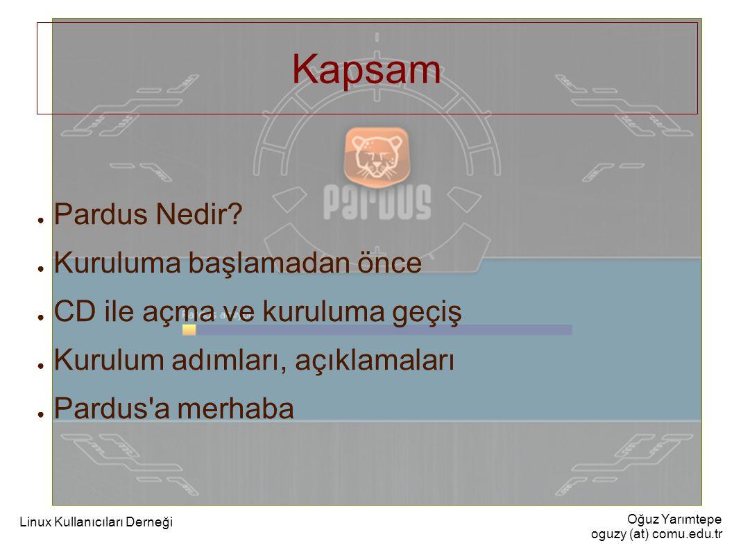 Oğuz Yarımtepe oguzy (at) comu.edu.tr Linux Kullanıcıları Derneği Kapsam ● Pardus Nedir? ● Kuruluma başlamadan önce ● CD ile açma ve kuruluma geçiş ●